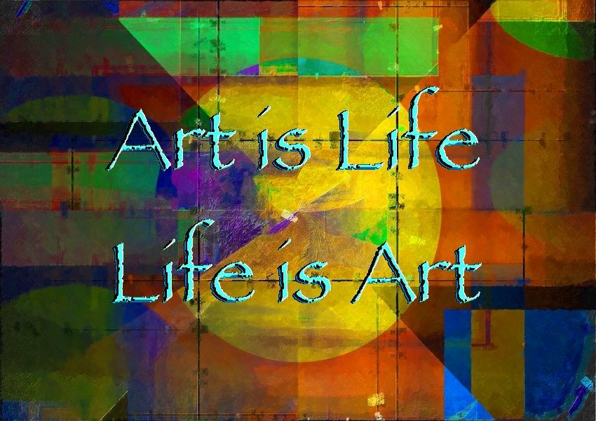 Art is Life - Life is Art!